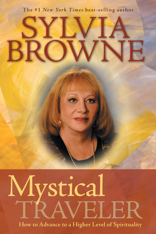Mystical Traveler: How to Advance to a Higher Level of Spirituality: Browne, Sylvia: 9781401918620: Amazon.com: Books