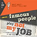 Best of Wait Wait...Don't Tell Me! More Famous People Play