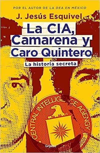 La Cia, Camarena Y Caro Quintero. / The Cia, Camarena, And Caro Quintero: La Historia Secreta Descargar Epub