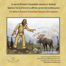 Le maître Glooscap transforme animaux et paysages / Mawiknat Klu'skap Sa'se'wo'laji Wi'sik Aqq Sa'se'wa'too Maqamikew / The Mighty Glooscap Transforms Animals and Landscape (French Edition)