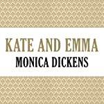 Kate and Emma | Monica Dickens