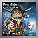 Rebell gegen ES (Perry Rhodan Silber Edition 97) | H. G. Francis,Clark Darlton,Kurt Mahr,Ernst Vlcek