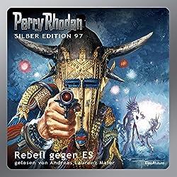 Rebell gegen ES (Perry Rhodan Silber Edition 97)