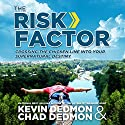 The Risk Factor: Crossing the Chicken Line into Your Supernatural Destiny Audiobook by Kevin Dedmon, Chad Dedmon Narrated by Rick Vaught