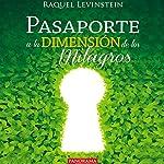 Pasaporte a la dimensión de los milagros [Passport to the Dimension of Miracles] | Raquel Levinstein