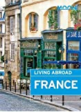 Moon Living Abroad France (3rd ed) (Moon Living Abroad in France)
