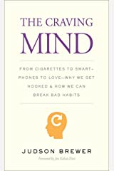 The Craving Mind: From Cigarettes to Smartphones to Love—Why We Get Hooked and How We Can Break Bad Habits Kindle Edition