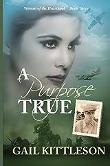 A Purpose True (Women of the Heartland) (Volume 3) Paperback