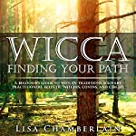 Wicca: Finding Your Path: A Beginner's Guide to Wiccan Traditions, Solitary Practitioners, Eclectic Witches, Covens, and Circles | Lisa Chamberlain