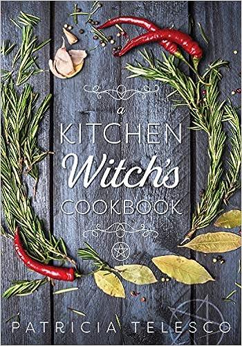 A Kitchen Witch S Cookbook Telesco Patricia 9781567187076 Amazon Com Books