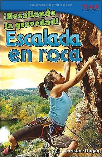 desafiando La Gravedad!: Escalada En Roca TIME For Kids ...