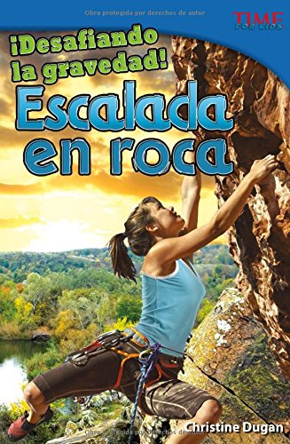 Desafiando La Gravedad!: Escalada En Roca (Time For Kids en Espanol - Level 4) (Spanish Edition) by Capstone Pr Inc