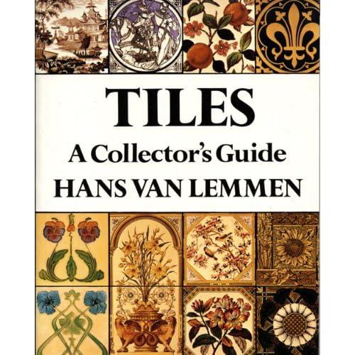 Tiles: A Collector's Guide Hans Van Lemmen