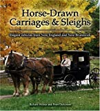 Horse-Drawn Carriages and Sleighs, Richard Wilbur and Peter Dickinson, 0887806163