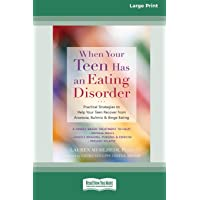 When Your Teen Has an Eating Disorder: Practical Strategies to Help Your Teen Recover from Anorexia, Bulimia, and Binge…