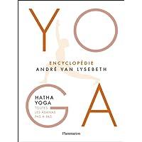 Encyclopédie Yoga : Hatha Yoga, toutes les âsanas pas à pas