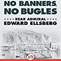 No Banners, No Bugles Audiobook by Edward Ellsberg Narrated by Stephen McLaughlin