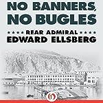 No Banners, No Bugles | Edward Ellsberg