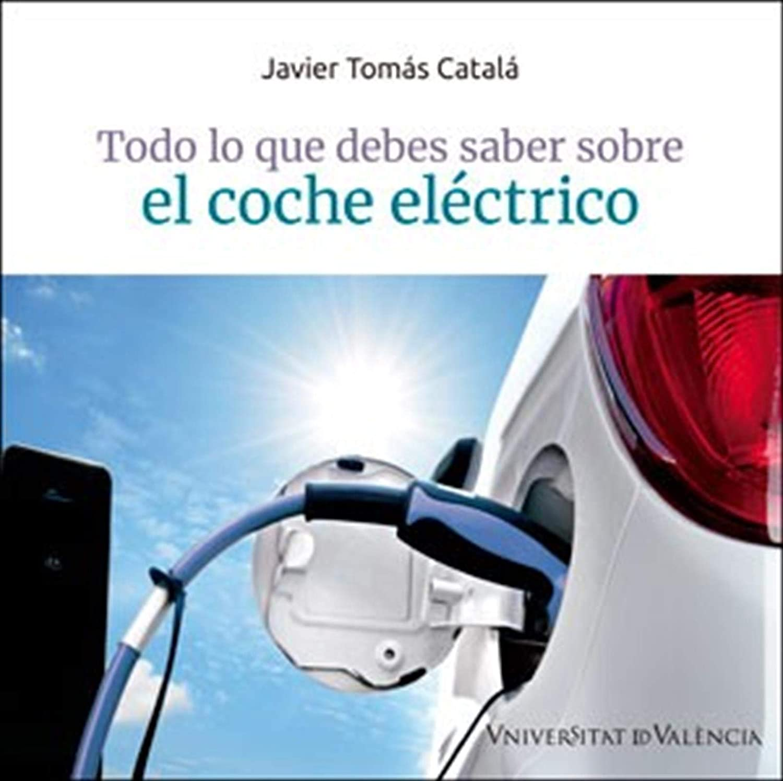 Todo lo que debes saber sobre el coche eléctrico eBook: Javier ...