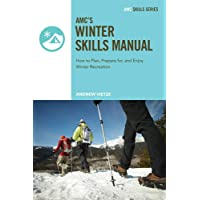 AMC's Winter Skills Manual: How to Plan, Prepare for, and Enjoy Cold Weather Recreation
