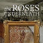 The Roses Underneath | C. F. Yetmen