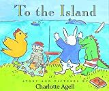 To the Island, Charlotte Agell and Dorling Kindersley Publishing Staff, 078942505X