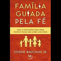 Família guiada pela fé: Faça o necessário para criar filhos e filhas que andem com Deus