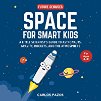 Space for Smart Kids: A Little Scientist's Guide to Astronauts, Gravity, Rockets, and the Atmosphere (Future Geniuses…