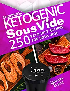 Ketogenic Sous Vide Cookbook: 250 Keto Diet Recipes for Sous Vide