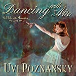 Dancing with Air: Still Life with Memories, Book 4 | Uvi Poznansky