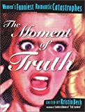 img - for The Moment of Truth : Women's Funniest Romantic Catastrophes (Live Girls Series) book / textbook / text book