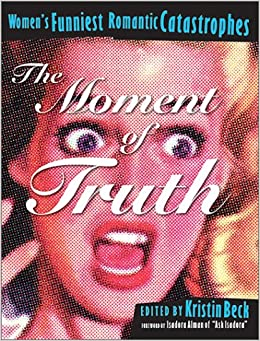 The Moment of Truth : Women's Funniest Romantic Catastrophes (Live Girls Series)