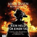 Kein Held für einen Tag: Geheime Missionen, tödliche Einsätze, harte Niederlagen - Mein Leben als Navy Seal Hörbuch von Mark Owen, Kevin Maurer Gesprochen von: Matthias Lühn