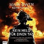 Kein Held für einen Tag: Geheime Missionen, tödliche Einsätze, harte Niederlagen - Mein Leben als Navy Seal | Mark Owen,Kevin Maurer