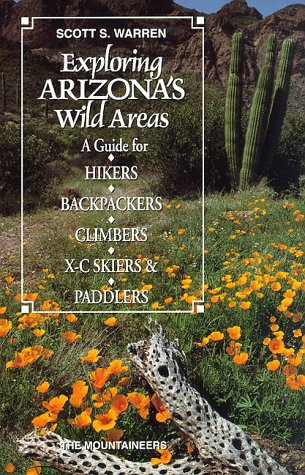 Paddler Series - Exploring Arizona's Wild Areas: A Guide for Hikers, Backpackers, Climbers, X-C Skiers and Paddlers (Exploring Wild Area Series)