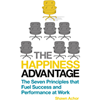 The Happiness Advantage: The Seven Principles of Positive Psychology that Fuel Success and Performance at Work (English Edition)