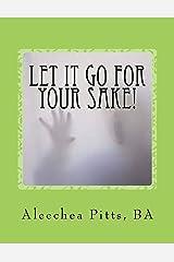 Let It Go for Your Sake!: Forgive! Paperback