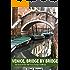 Venice, Bridge by Bridge: A Guide to the bridges of Venice