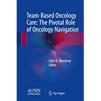 Team-Based Oncology Care: The Pivotal Role of Oncology Navigation