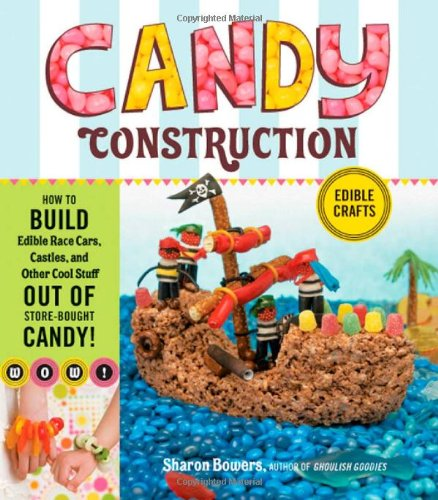 Candy Construction: How to Build Race Cars, Castles, and Other Cool Stuff out of Store-Bought Candy (The Best Store Bought Cookies)
