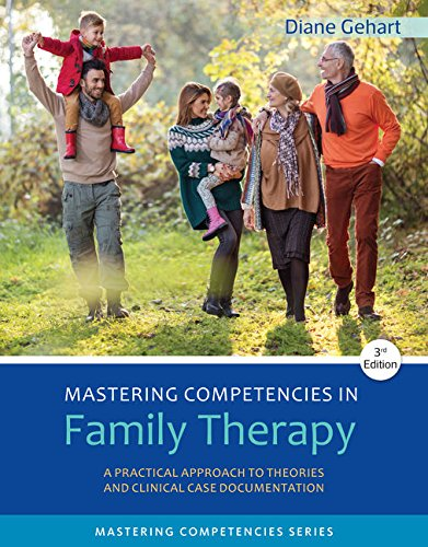 Mastering Competencies in Family Therapy: A Practical Approach to Theory and Clinical Case Documentation (MindTap Course List) - Clinical Family Therapy