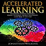 Accelerated Learning: Accelerated Learning Techniques, Memory Techniques, Improve Your Memory, Learn More in Less Time! | Jonathan Wilkens