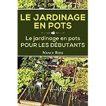 Le Jardinage en pots  Le jardinage en pots pour les débutants (French Edition)