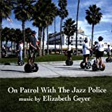 On Patrol With the Jazz Police by Elizabeth Geyer