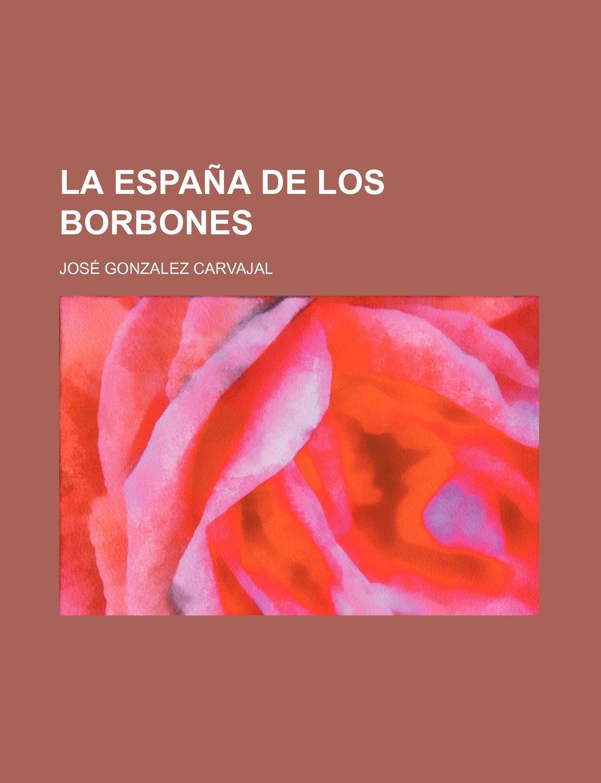 La España de Los Borbones: Amazon.es: Carvajal, José Gonzalez: Libros