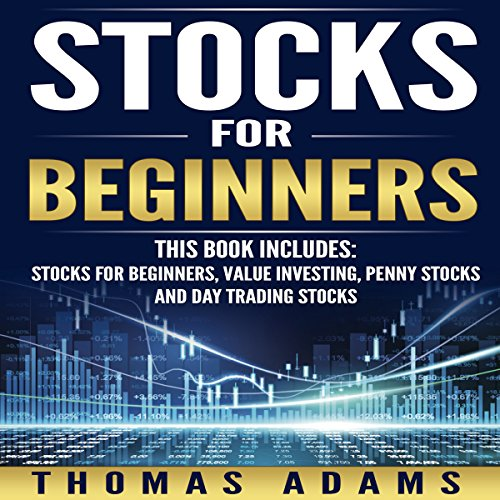 Stocks for Beginners: 4 Manuscripts: Stocks for Beginners, Value Investing, Penny Stocks, and Day Trading by Thomas Adams