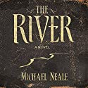 The River: A Novel Audiobook by Michael Neale Narrated by Michael Neale