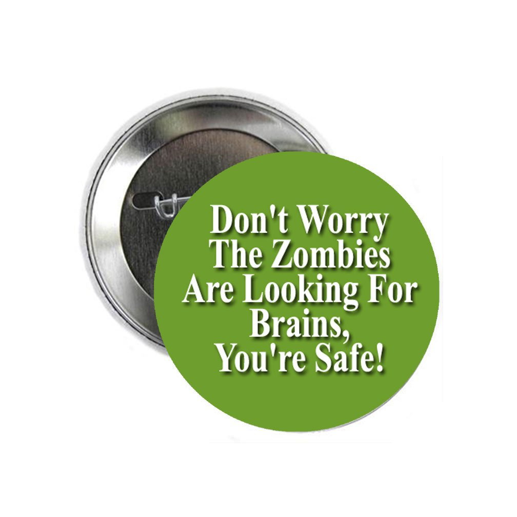 Zombies are looking for brains 1.25 Pinback Button Halloween Funny Costume