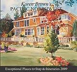 Karen Brown's Pacific Northwest 2009: Exceptional Places to Stay & Itineraries 2009 (Karen Brown's Pacific Northwest: Exceptional Places to Stay & Itineraries)