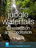 Jungle Waterfalls for relaxation and meditation 2 hours